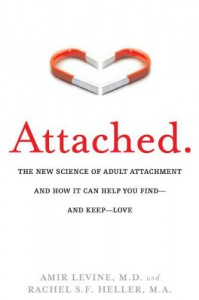 Attached: The New Science of Adult Attachment and How It Can Help You find and Keep love - Amir Levine, Rachel Heller