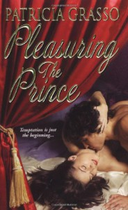 Pleasuring the Prince (Flambeau Sisters, #1) - Patricia Grasso