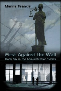 First Against the Wall  (The Administration, #6 ) - Manna Francis