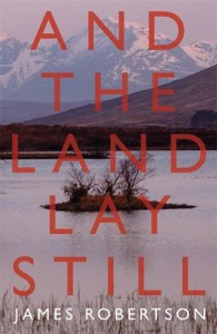 And the Land Lay Still - James Robertson