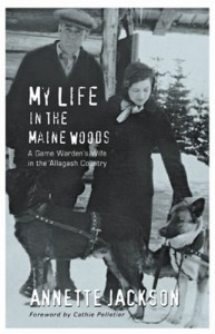 My Life in the Maine Woods: A Game Warden's Wife in the Allagash Country - Annette Jackson