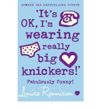 It's OK, I'm Wearing Really Big Knickers  - Louise Rennison