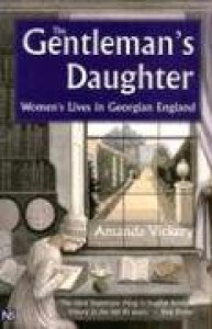 The Gentleman's Daughter: Women's Lives in Georgian England - Amanda Vickery