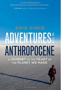 Adventures in the Anthropocene: A Journey to the Heart of the Planet We Made - Gaia Vince