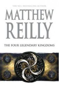 The Four Legendary Kingdoms: A Jack West Jr Novel 4 - Matthew Reilly