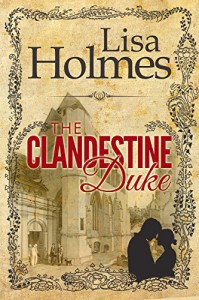 The Clandestine Duke - Lisa Holmes
