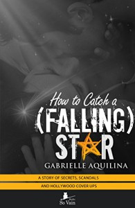 How to Catch a (Falling) Star: A story of Secrets, Scandals and Hollywood Cover-Ups (How to Catch a Star Book 2) - Gabrielle Aquilina