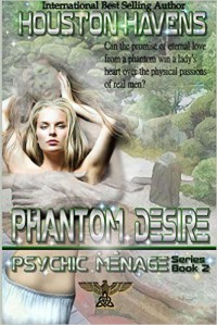 Phantom Desire (Psychic Menage) (Volume 2) - Houston Havens