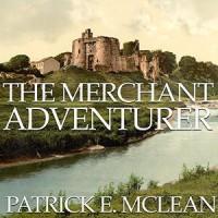 The Merchant Adventurer - Patrick E McLean