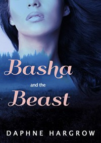 Basha and the Beast (Contemporary Fairy Tale Collection Book 1) - Daphne Hargrow