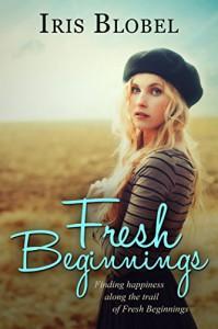 Fresh Beginnings  (Beginnings #3) - Iris Blobel