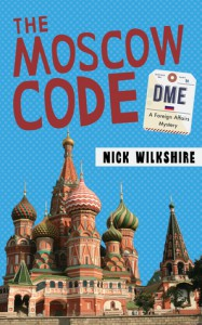 The Moscow Code: A Foreign Affairs Mystery - Nick Wilkshire