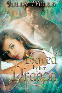 Saved By Her Dragon - Julia Mills