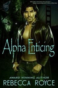 Alpha Enticing (Fallen Alpha Book 3) - Rebecca Royce