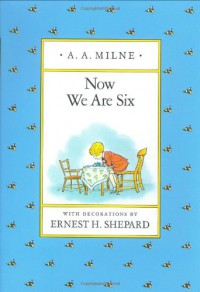 Now We Are Six (Pooh Original Edition) - A. A. Milne
