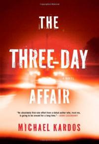 The Three-Day Affair - Michael Kardos