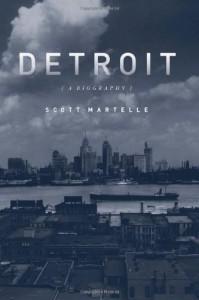 Detroit: A Biography - Scott Martelle