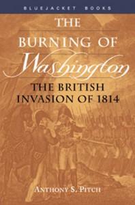 The Burning of Washington: The British Invasion of 1814 (Bluejacket Paperback) - Anthony s. Pitch