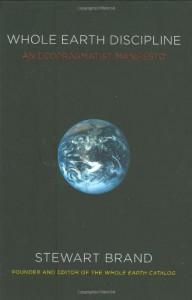 Whole Earth Discipline: An Ecopragmatist Manifesto - Stewart Brand