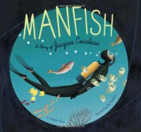 Manfish: A Story of Jacques Cousteau - Jennifer  Berne, Éric Puybaret