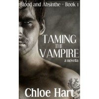 Taming the Vampire (Blood and Absinthe, #1) - Chloe Hart