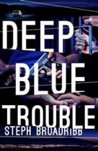 Deep Blue Trouble - Steph Broadribb