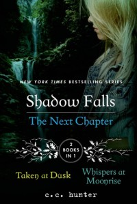 Shadow Falls: The Next Chapter: Taken at Dusk and Whispers at Moonrise - C.C. Hunter