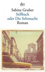 Stillbach oder Die Sehnsucht: Roman - Sabine Gruber