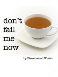 Don't Fail Me Now - DiscontentedWinter
