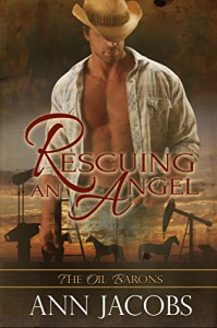 Rescuing an Angel (The Oil Barons Book 4) - Ann Jacobs