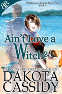 Ain't Love a Witch? - Dakota Cassidy