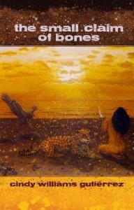 The Small Claim of Bones - Cindy Williams Gutiérrez