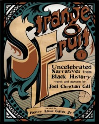 Strange Fruit, Volume I: Uncelebrated Narratives from Black History - Joel Christian Gill