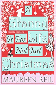 A Granny Is For Life, Not Just Christmas - Maureen Reil