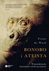 Bonobo i ateista. W poszukiwaniu humanizmu wśród naczelnych - Frans de Waal