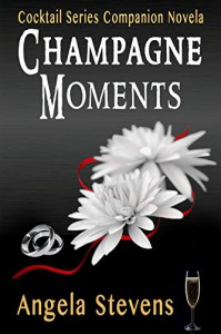 Champagne Moments (Cocktail Series Book 0) - Angela Stevens