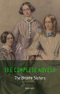 The Brontë Sisters: The Complete Novels (Book House) - Emily Brontë, Charlotte Bronte, Anne Bronte