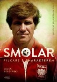 Smolar. Piłkarz z charakterem - Jacek Perzyński