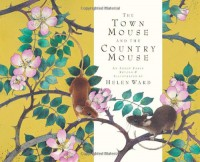 The Town Mouse and the Country Mouse - Helen Ward