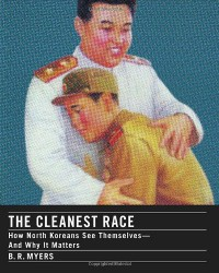 The Cleanest Race: How North Koreans See Themselves and Why It Matters - B.R. Myers