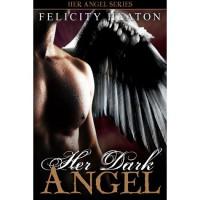 Her Dark Angel (Her Angel, #1) - Felicity E. Heaton