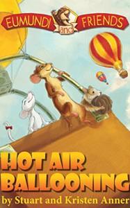 Eumundi And Friends: Hot Air Ballooning: The Adventures Begin - Cristina Birtea, Kristen Anner, Stuart Anner