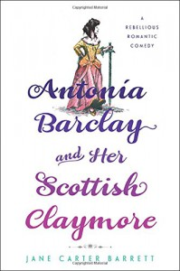 Antonia Barclay and Her Scottish Claymore: A Rebellious Romantic Comedy - Jane Carter Barrett