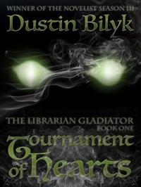 Tournament of Hearts (The Librarian Gladiator, #1) - Dustin Bilyk