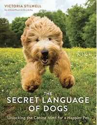 The Secret Language of Dogs: Unlocking the Canine Mind for a Happier Pet - Victoria Stilwell