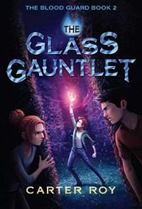 The Glass Gauntlet (The Blood Guard Series) - Leslie Roy Carter