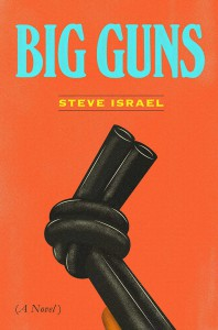 Big Guns: A Novel - Steve Israel