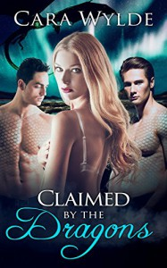 Claimed by the Dragons: A Dragon-Shifter Ménage (With a BONUS BOOK, for a Limited Time) - Cara Wylde