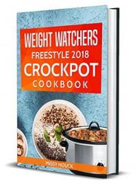 Weight Watchers: Weight Watchers Freestyle 2018: Weight Watchers Freestyle 2018 Crockpot: Quick and Easy Weight Watchers Freestyle 2018 Crockpot Recipes - Missy Houck