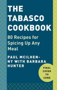 The Tabasco Cookbook: Recipes with America's Favorite Pepper Sauce - Paul McIlhenny, John Besh